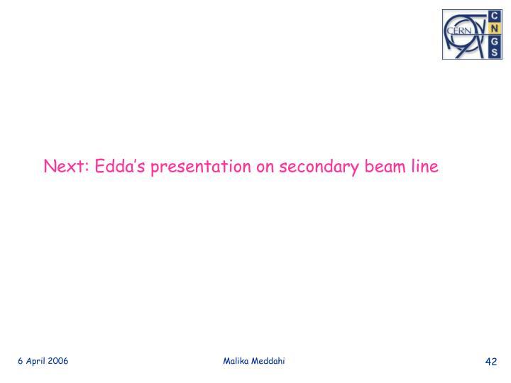 Next: Edda's presentation on secondary beam line