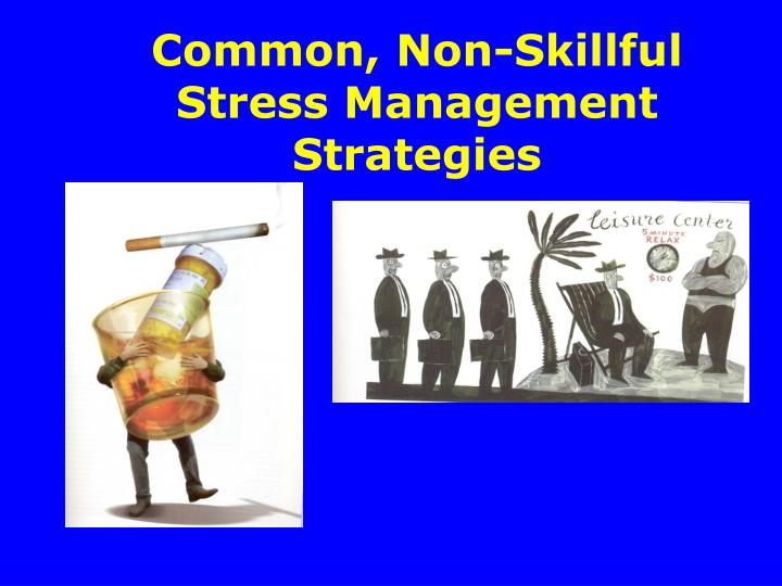 Common, Non-Skillful Stress Management Strategies