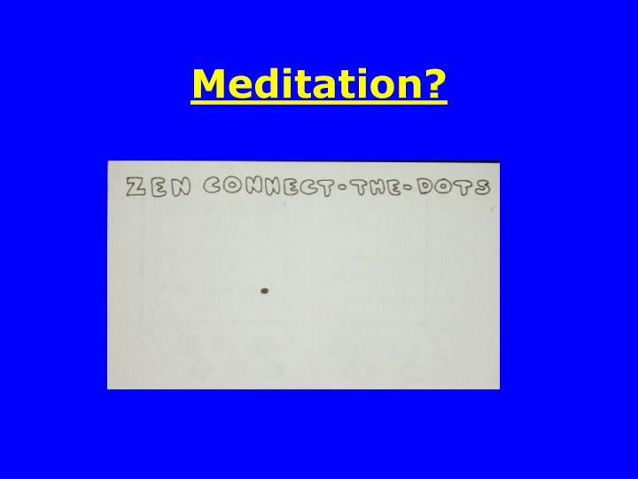 Meditation?