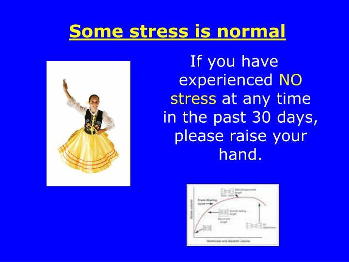 Some stress is normal