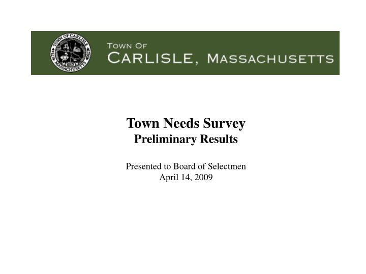 Town needs survey preliminary results presented to board of selectmen april 14 2009