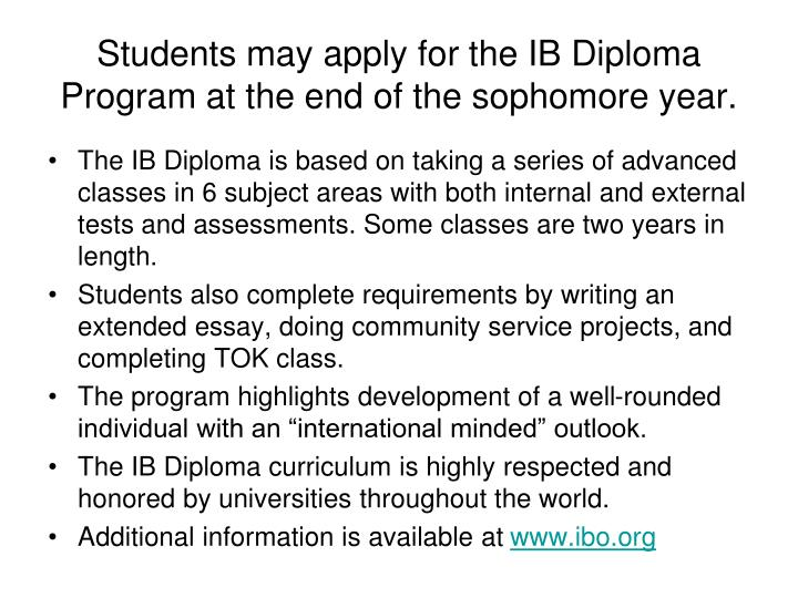 Students may apply for the IB Diploma Program at the end of the sophomore year.