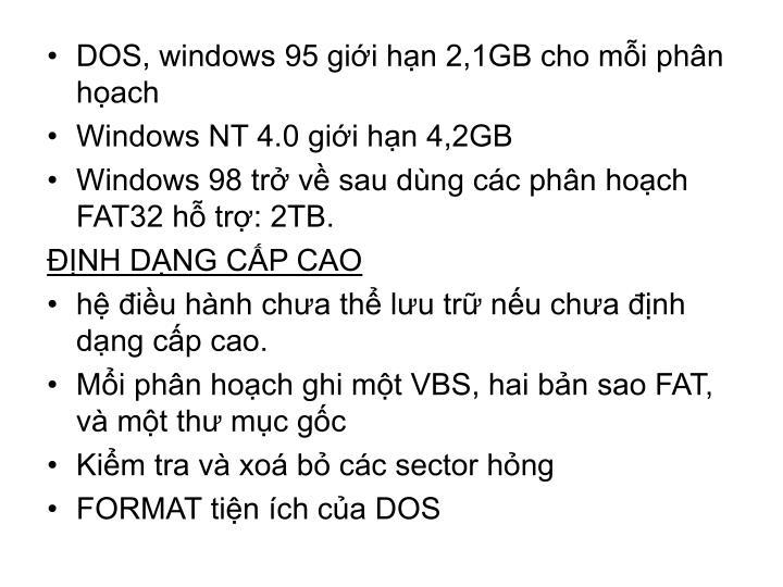 DOS, windows 95 giới hạn 2,1GB cho mỗi phân họach