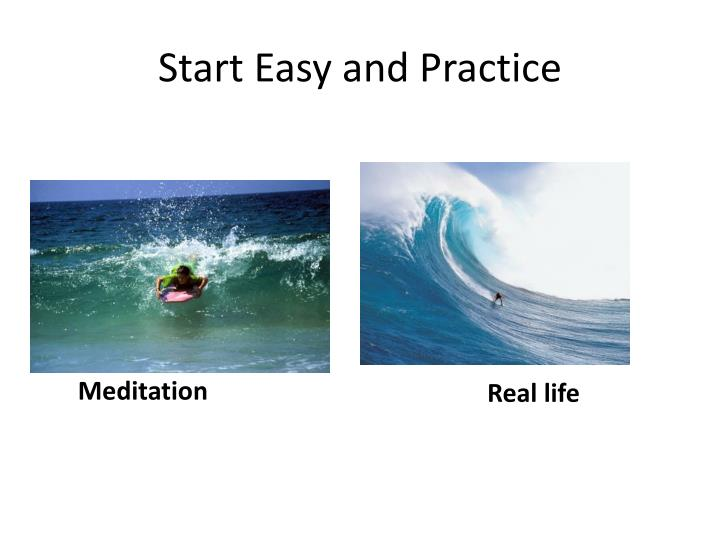 Start Easy and Practice