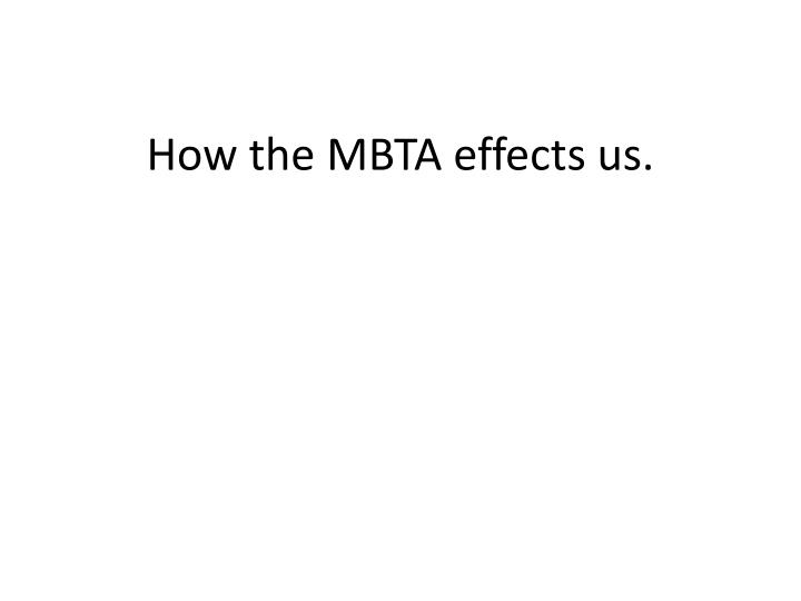 How the MBTA effects us.