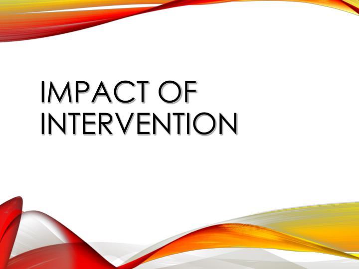 IMPACT OF INTERVENTION