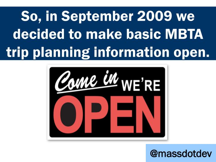 SO, IN SEPTEMBER 2009 WE DECIDED TO MAKE MBTA BASIC TRIP PLANNING INFORMATION OPEN