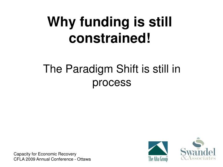 Why funding is still constrained!