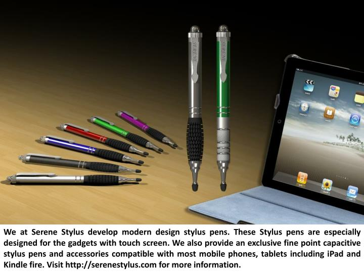 We at Serene Stylus develop modern design stylus pens. These Stylus pens are especially designed for...