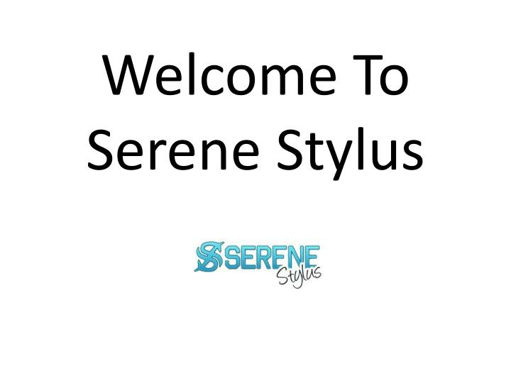 Welcome to serene stylus