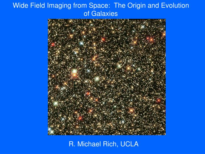 Wide Field Imaging from Space:  The Origin and Evolution of Galaxies
