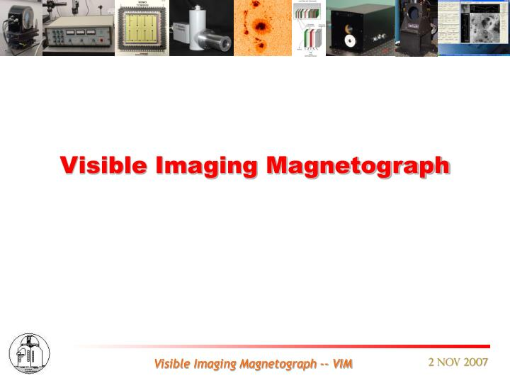 Visible Imaging Magnetograph