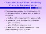 characterize source water monitoring criteria for estimating means1
