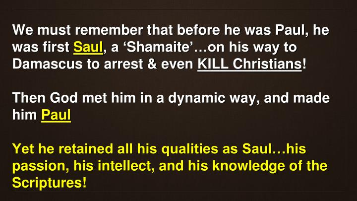 We must remember that before he was Paul, he was first