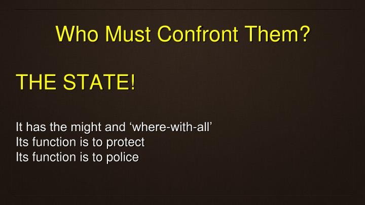 Who Must Confront Them?