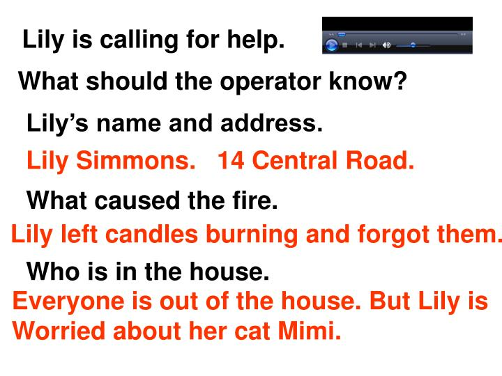 Lily is calling for help.