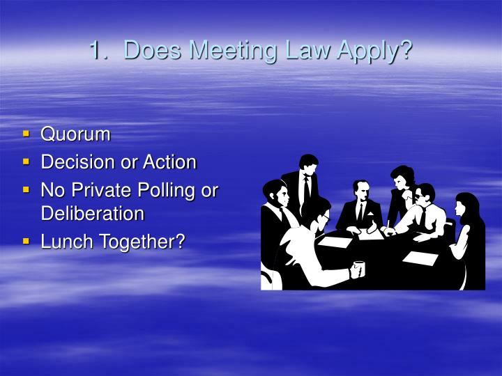 1.  Does Meeting Law Apply?
