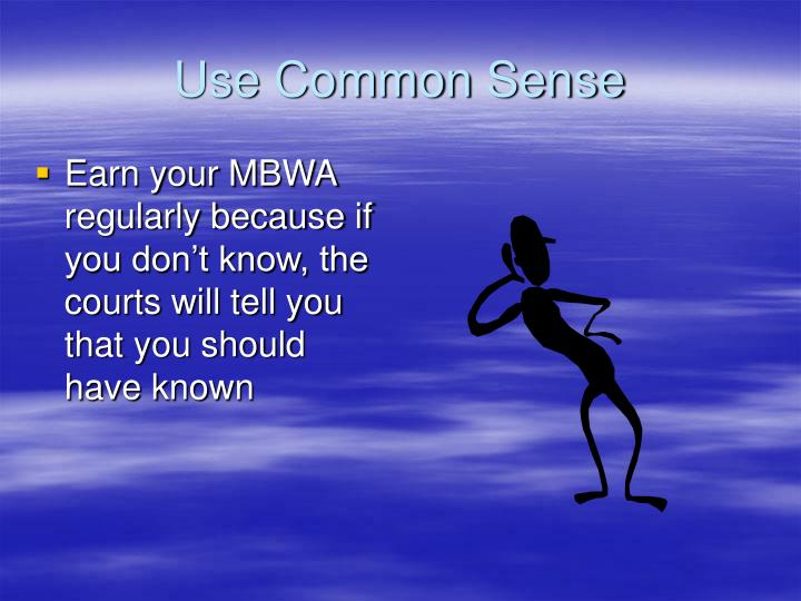 Use Common Sense