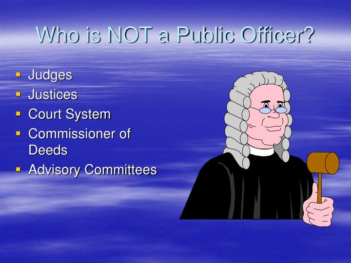 Who is NOT a Public Officer?