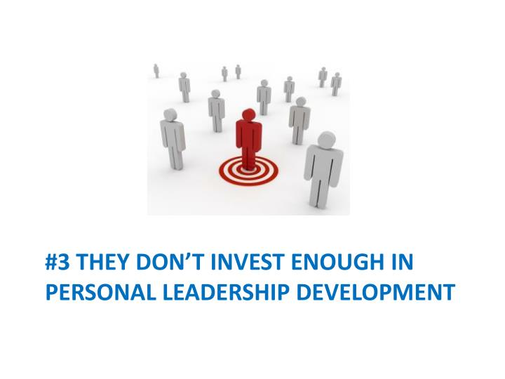 #3 they don't invest enough in personal leadership development