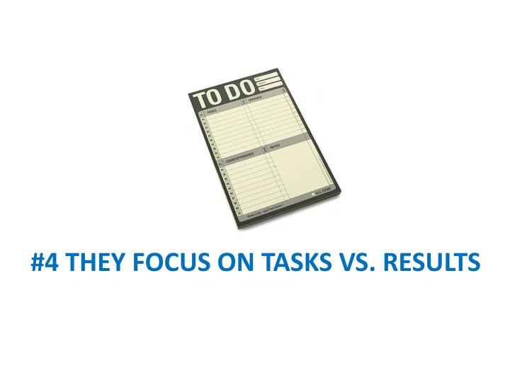 #4 They Focus on tasks vs. results