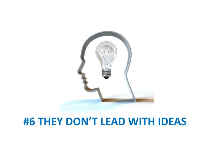 #6 They Don't lead with ideas