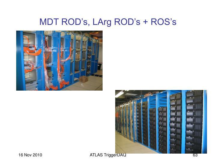MDT ROD's, LArg ROD's + ROS's