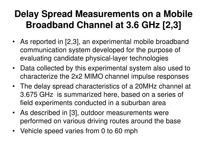Delay Spread Measurements on a Mobile Broadband Channel at 3.6 GHz [2,3]
