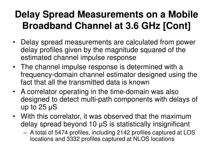 Delay Spread Measurements on a Mobile Broadband Channel at 3.6 GHz [Cont]