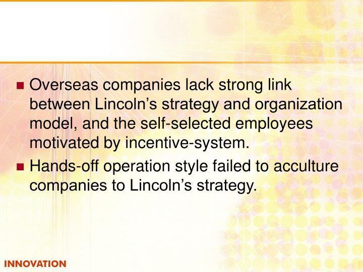 Overseas companies lack strong link between Lincoln's strategy and organization model, and the self-selected employees motivated by incentive-system.