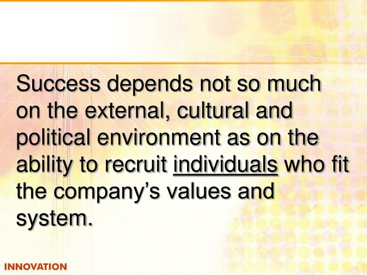 Success depends not so much on the external, cultural and political environment as on the ability to recruit