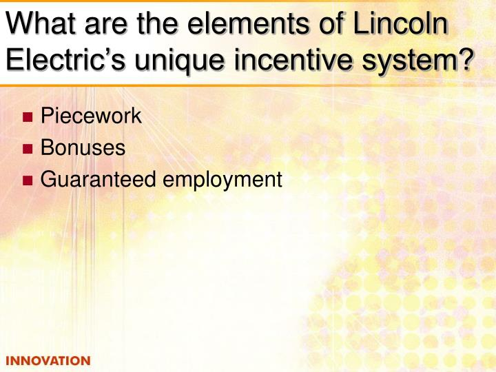 What are the elements of Lincoln Electric's unique incentive system?
