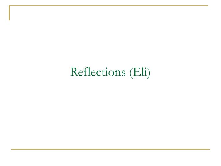 Reflections (Eli)