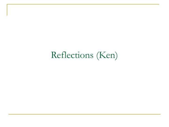 Reflections (Ken)