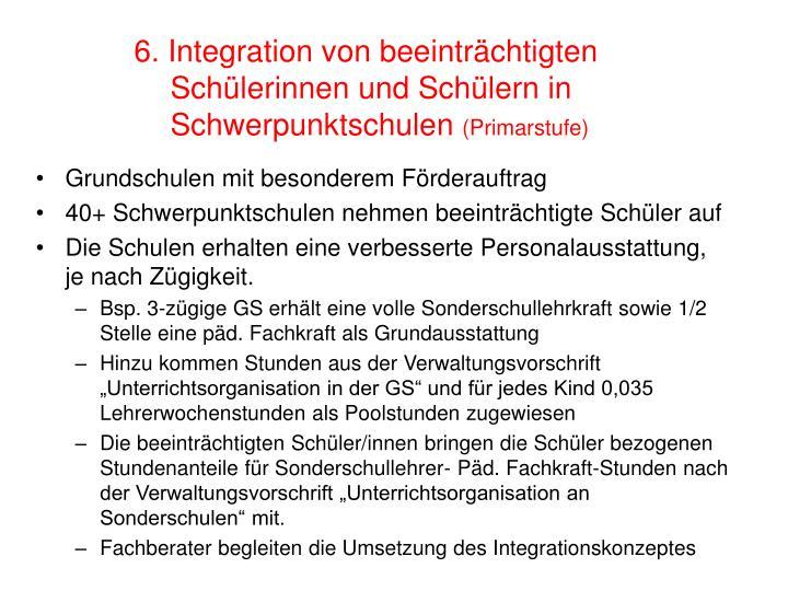 6. Integration von beeinträchtigten      Schülerinnen und Schülern in        Schwerpunktschulen