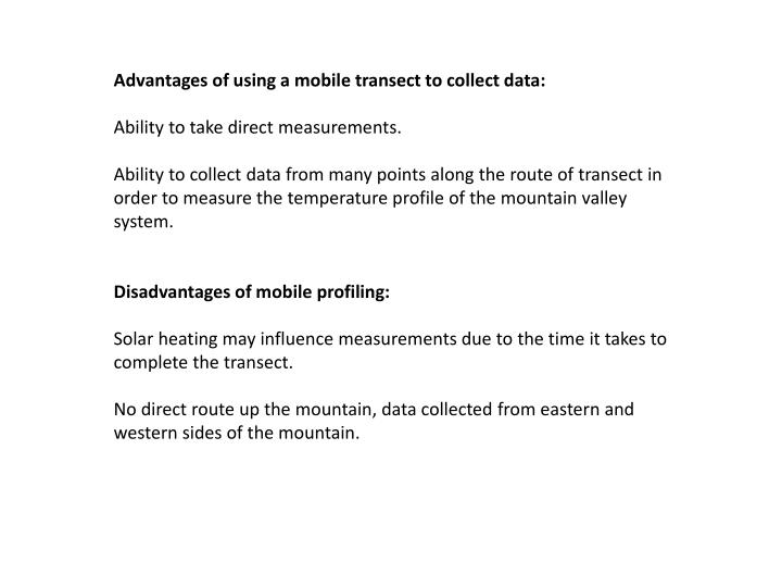 Advantages of using a mobile transect to collect data: