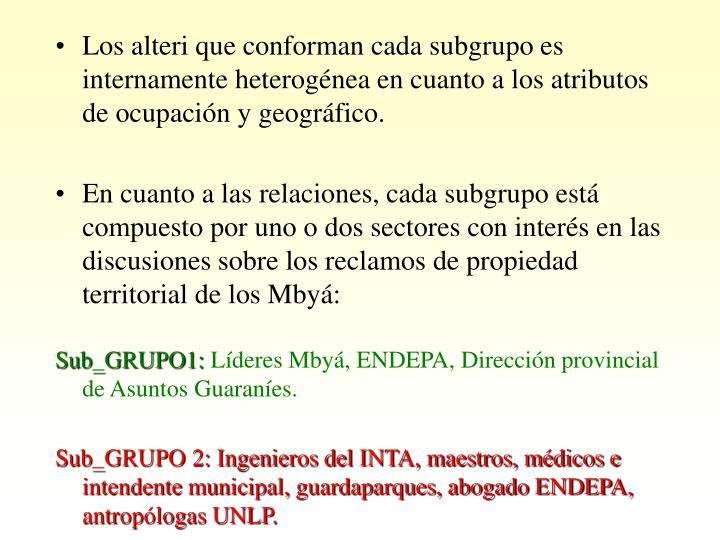 Los alteri que conforman cada subgrupo es internamente heterogénea en cuanto a los atributos de ocupación y geográfico.