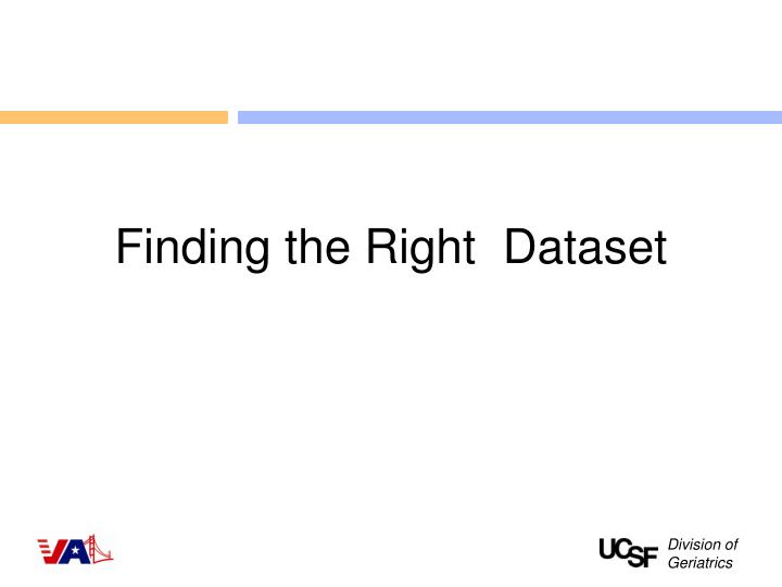 Finding the Right  Dataset