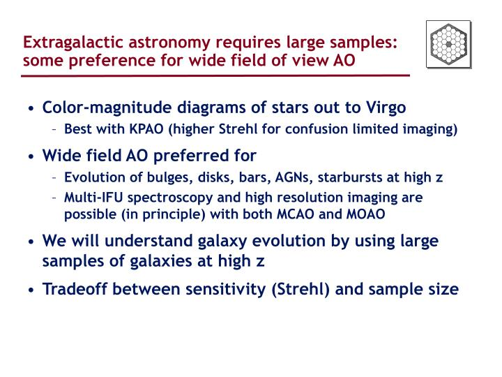 Extragalactic astronomy requires large samples: some preference for wide field of view AO