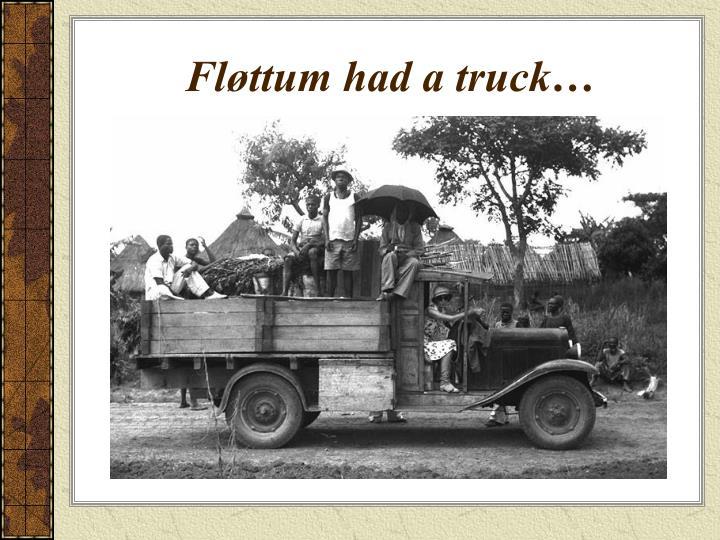 Fløttum had a truck…