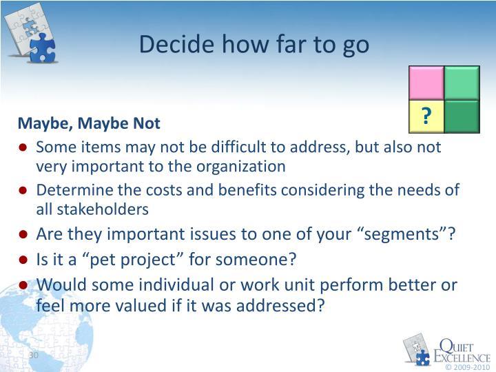Decide how far to go