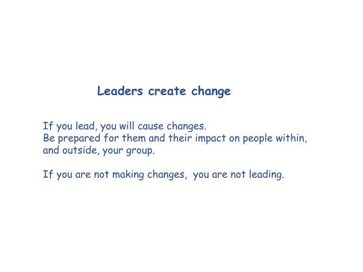 Leaders create change
