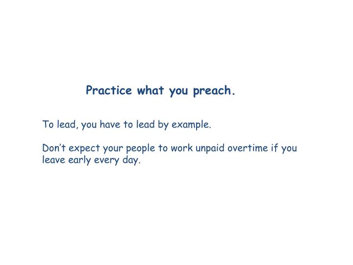 Practice what you preach.