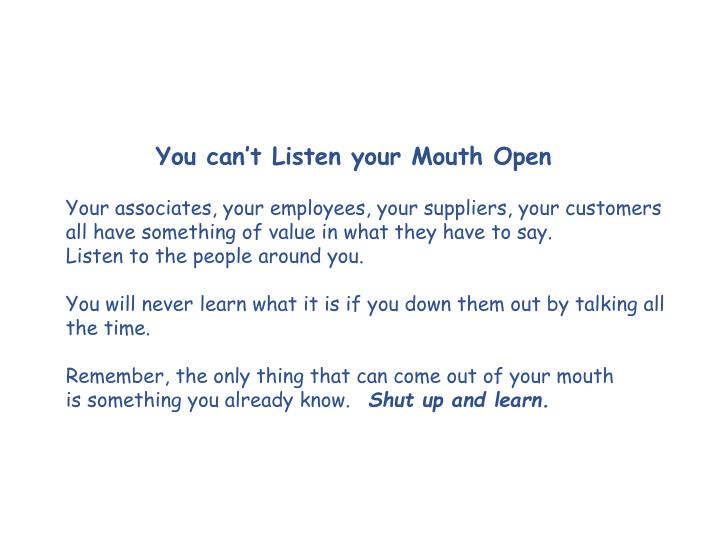 You can't Listen your Mouth Open