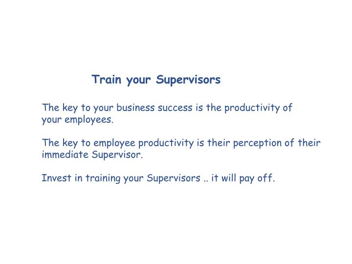 Train your Supervisors