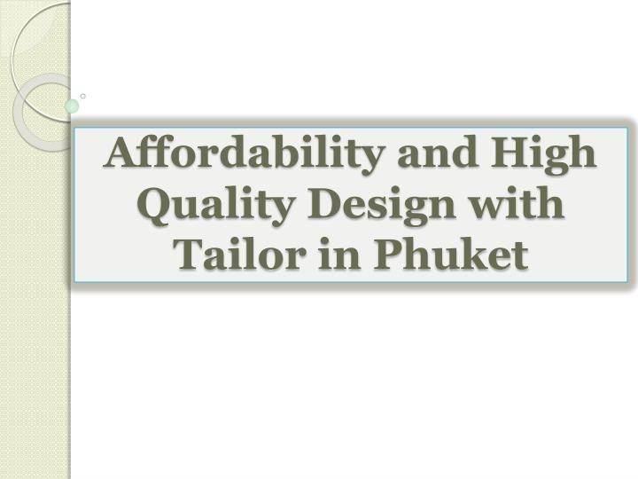 Affordability and High Quality Design with Tailor in