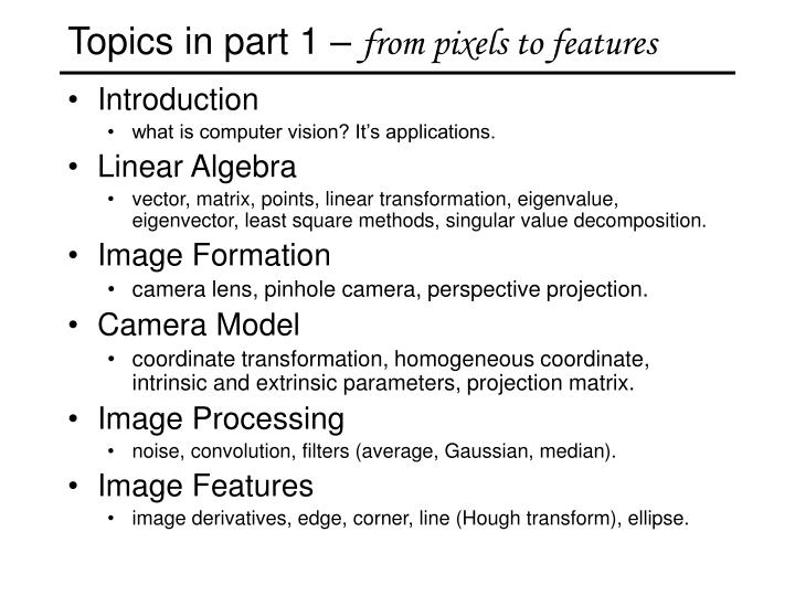 Topics in part 1 from pixels to features