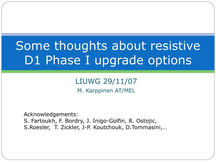 Some thoughts about resistive d1 phase i upgrade options