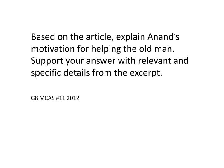 Based on the article, explain Anand's motivation for helping the old man.   Support your answer with relevant and specific details from the excerpt.