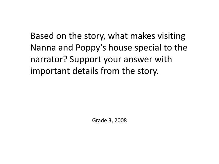 Based on the story, what makes visiting Nanna and Poppy's house special to the narrator? Support your answer with important details from the story.